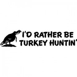 I'd Rather Be Turkey Huntin' Decal