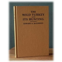 The Wild Turkey and its Hunting by McIlhenny