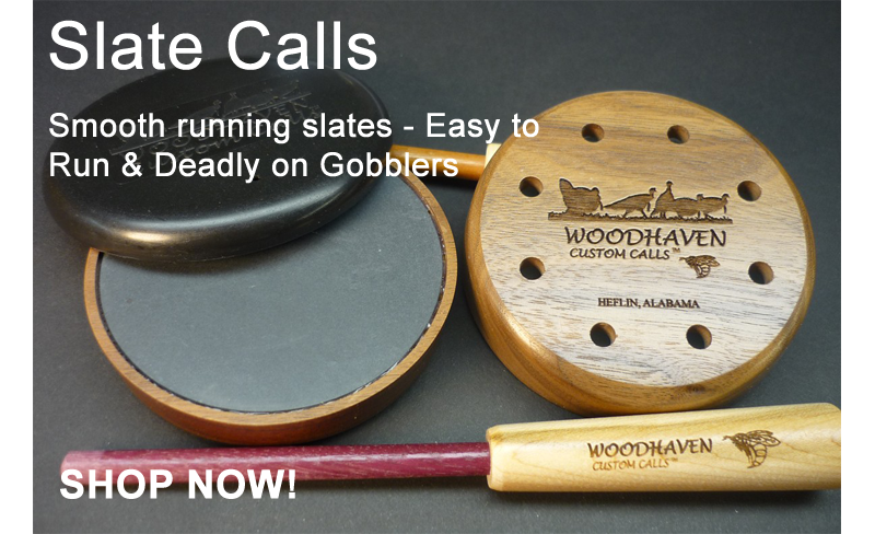 Smooth Running Slates - Easy to Run & Deadly on Gobblers